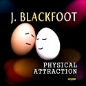 Listen | Buy - J. Blackfoot - Physical Attraction