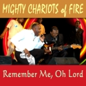 Listen | Buy - Mighty Chariots of Fire - Remember Me Oh Lord