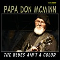 Listen | Buy - Papa Don McMinn - Blues Ain't A Color