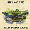 Listen | Buy - Viper Mad Trio - Buddy Bolden's Blues