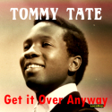 Tommy Tate - Get it Over Anyway